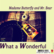 Buy online: Madame Butterfly and Mr. Bear - What a Wonderful