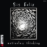 Buy Online: Sis Felix - Motionless Thinking