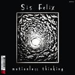 Buy Online: Sis Felix - Motionless Thinking