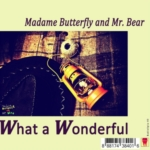 Madame Butterfly & Mr. Bear - What a wonderful (RadioSpia 03)